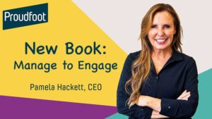 Proudfoot CEO Pam Hackett on How to Manage to Engage